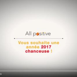 All Positive vous adresse ses voeux pour une année 2017… chanceuse!